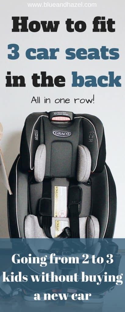 How to fit three car seats in the back of a car! Having another baby and don't know what combo of car seats to try? See our two combos that worked really well. #carseat #graco #threekids #newbaby #blueandhazel