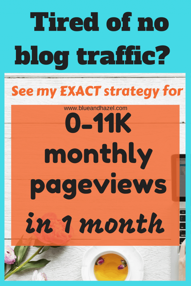 Blog traffic increase pin: How to get more traffic to your blog, 0-11K monthly pageviews #blueandhazel #blogging #monetizeyourblog #bloggingtips